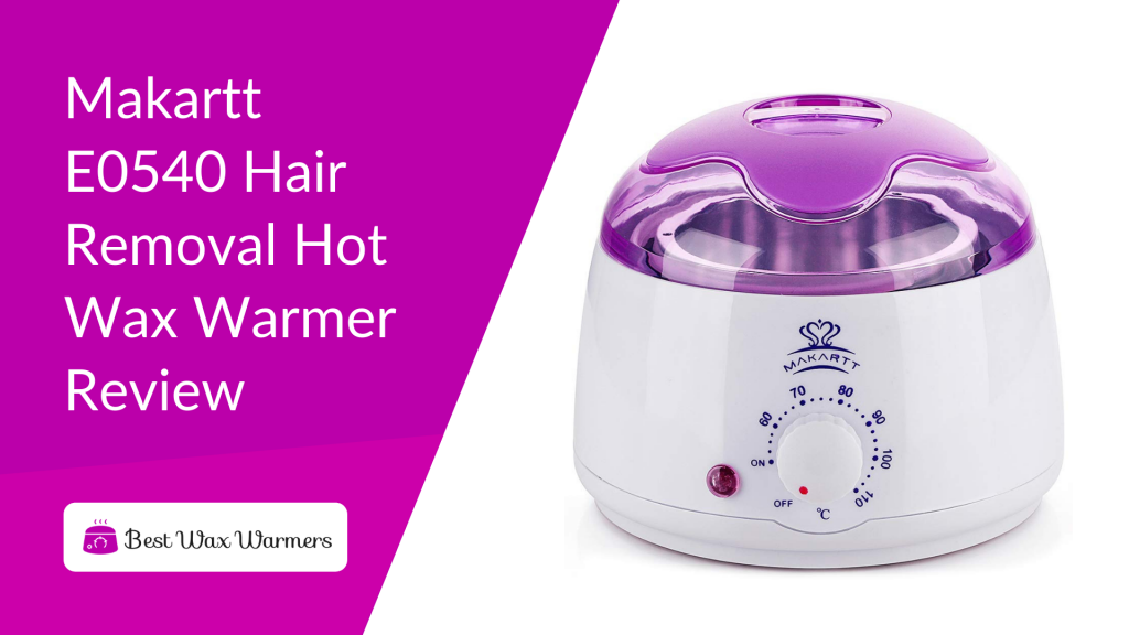 Makartt E0540 Hair Removal Hot Wax Warmer Review